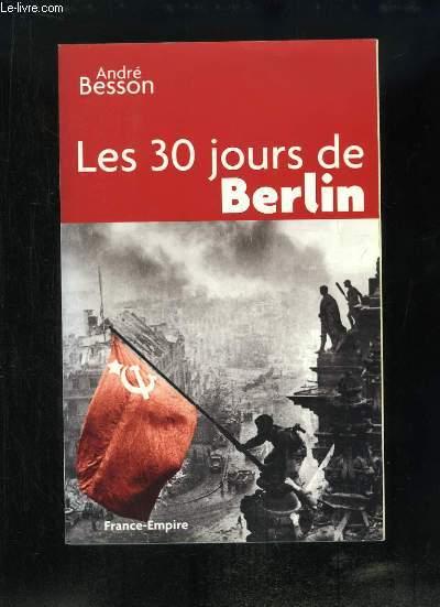 Les 30 jours de Berlin. 8 avril - 8 mai 1945