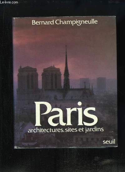 Paris. Architectures, Sites et Jardins.