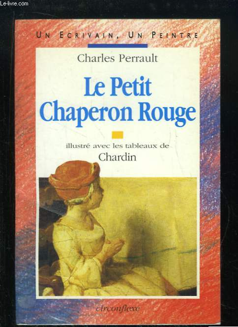 Le Petit Chaperon rouge. Suivi de Les Fées, et Riquet à la Houppe.