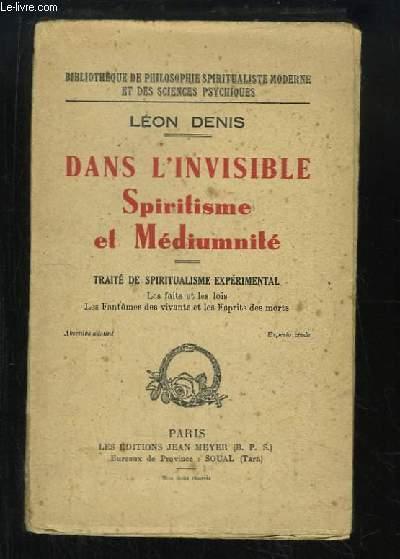 Dans l'invisible Spiritisme et Médiumnité. Traité de spiritualisme expérimental.
