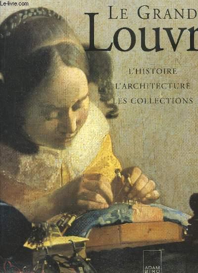 Le Grand Louvre. L'histoire, l'architecture, les collections.