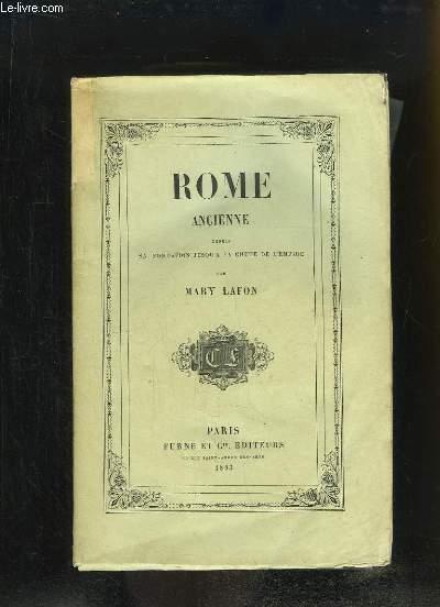 Rome Ancienne, depuis sa fondation jusqu'à la Chute de l'Empire.