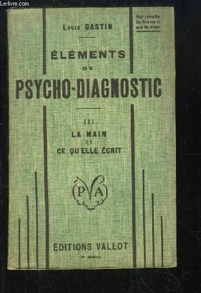 Eléments de Psycho-Diagnostic. TOME 3 : La main et ce qu'elle écrit (Chirométrie et Graphométrie)