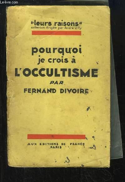 Pourquoi je crois à l'Occultisme.