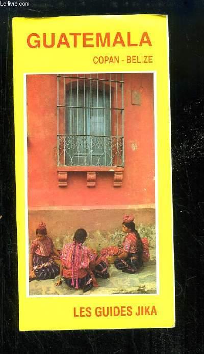 Guatemala. Copan - Belize. Les Guides Jika.