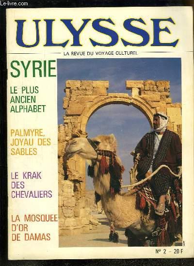 Ulysse, la revue du voyage culturel N°2 : Syrie. Le plus ancien alphabet - Palmyre joyau des sables - Le Krak des Chevaliers - La Mosqué d'Or de Damas.