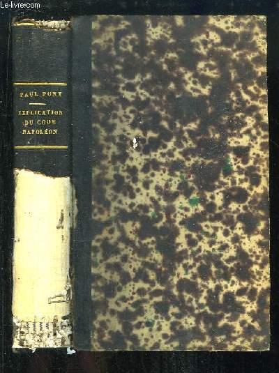 Explication des Tit. XVIII et XIX, LIV. III du Code Napoléon, contenant l'Analyse critique des auteurs et de la jurisprudence. TOME