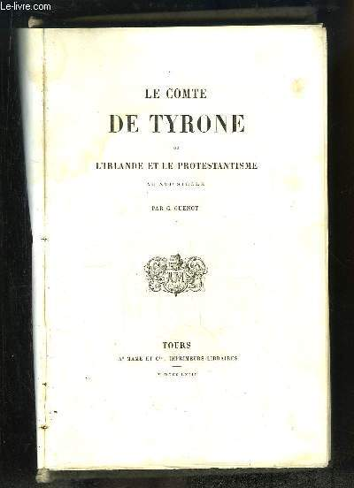 Le Comte de Tyrone ou l'Irlande et le Protestantisme au XVIe siècle.