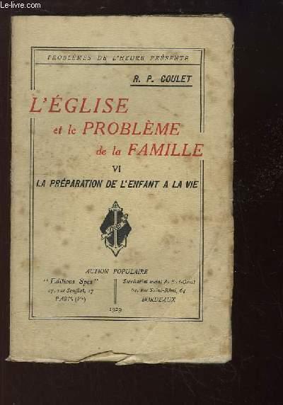 L'Eglise et le Problème de la Famille. TOME 6 : La Préparation de l'Enfant à la Vie.