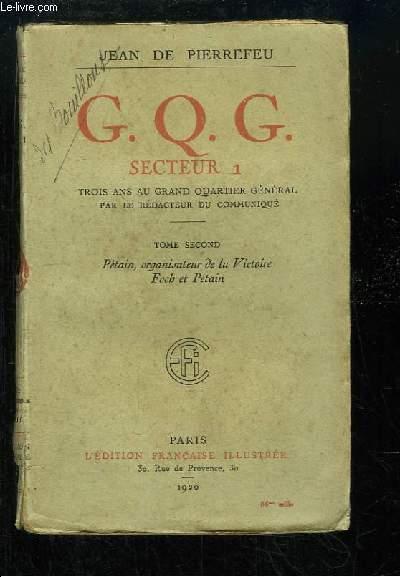 G.Q.G. Secteur 1. TOME 2nd : Pétain, organisateur de la victoire - Foch et Pétain.
