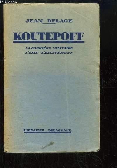 Koutepoff. La Carrière militaire, l'Exil, l'Enlèvement.