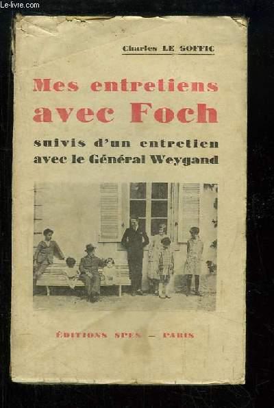 Mes entretiens avec Foch. Suivis d'un entretien avec le Général Weygand.