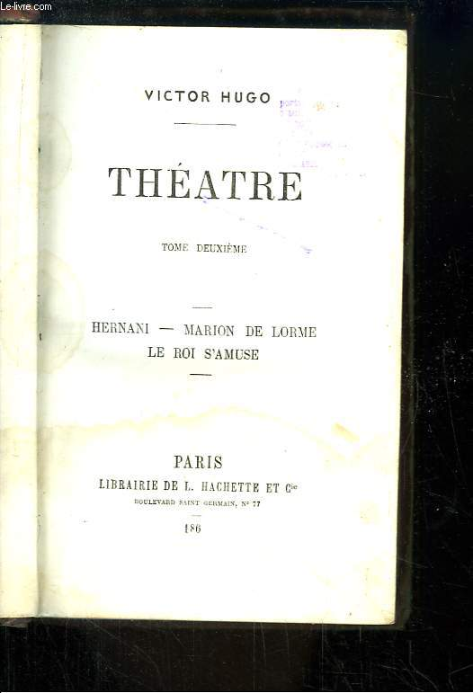 Théâtre. TOME 2 : Hernani - Marion de Lorme - Le Roi s'Amuse.