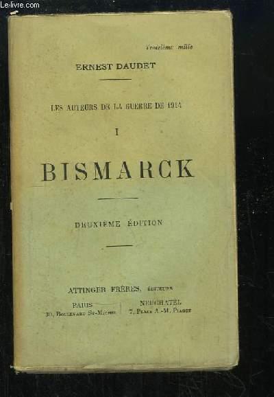 Les auteurs de la guerre de 1914. TOME 1 : Bismarck