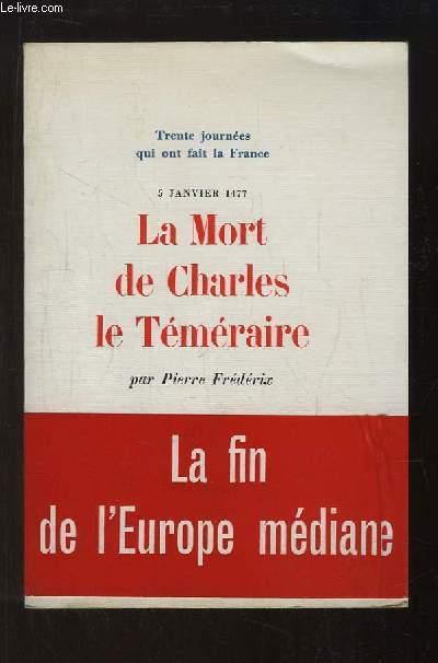 La Mort de Charles le Téméraire. La fin de l'Europe médiane