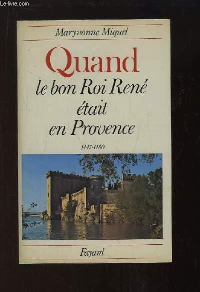 Quand le bon Roi René était en Provence, 1447 - 1480