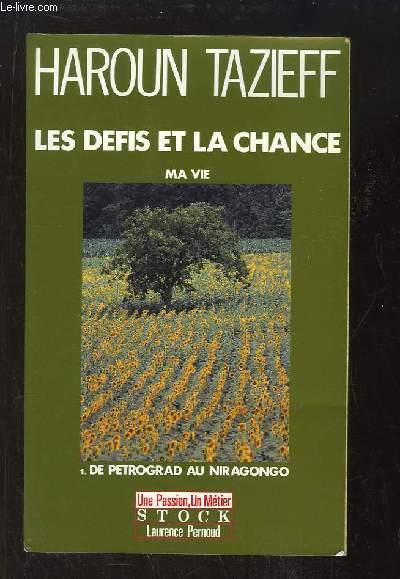 Les Défis et la Chance. Ma Vie. TOME 1 : De Petrograd au Niragongo.