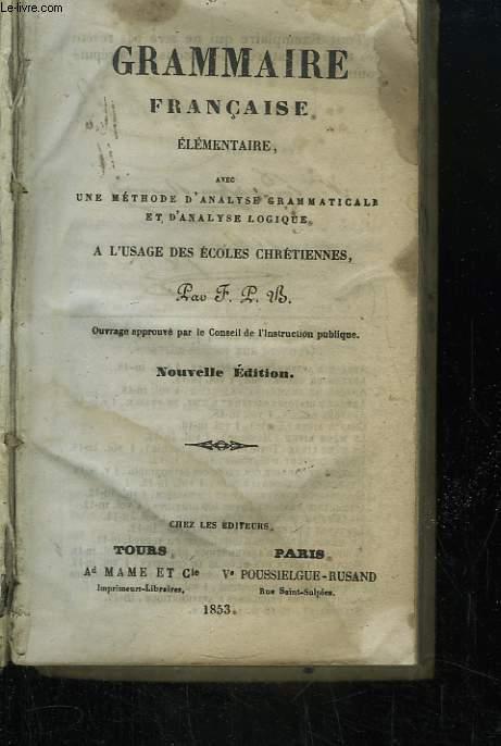 Grammaire Française élémentaire, avec une méthode d'analyse grammaticale et d'analyse logique.