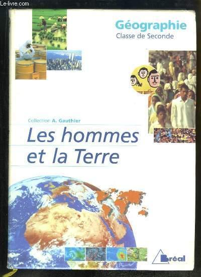 Géographie. Classe de Seconde. Les hommes et la Terre.
