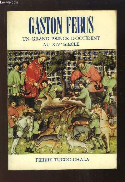 Gaston Fébus. Un grand Prince d'Occident au XIVe siècle.