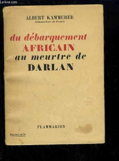 Du débarquement Africain au meurtre de Darlan.