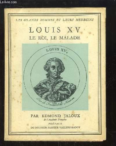 Louis XV. Le Roi, le Malade.