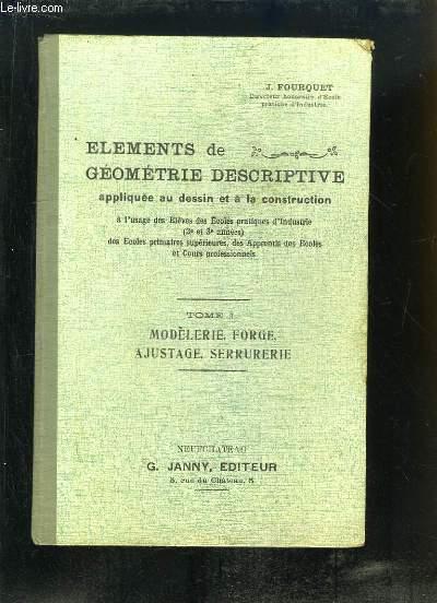Eléments de Géométrie Descriptive appliquée au dessin et à la construction. TOME 1 : Modèlerie, Forge, Ajustage, Serrurerie.