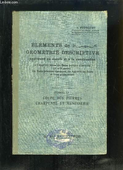 Eléments de Géométrie Descriptive appliquée au dessin et à la construction. TOME 2 : Coupe des pierres, charpente et menuiserie.