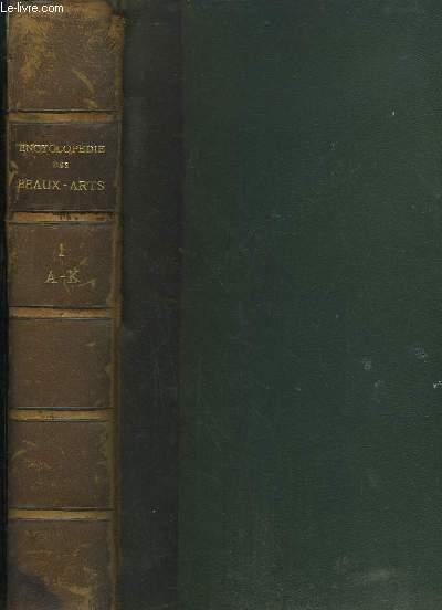 Encyclopédie des Beaux-Arts, Architecture, Sculpture, Peinture, Arts Décoratifs. TOME 1 : A - K