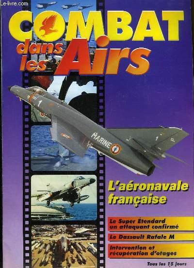 Combat dans les Airs : L'aéronavale française - Le Super Etandard, un attaquant confirmé - Le Dassault Rafale M - Intervention et récupération d'otages.