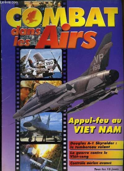 Combat dans les Airs : Appui-Feu au Viet Nam - Douglas A-1 Skyraider, le tombereau volant - La guerre contre le Viêt-cong - Contrôle aérien avancé.
