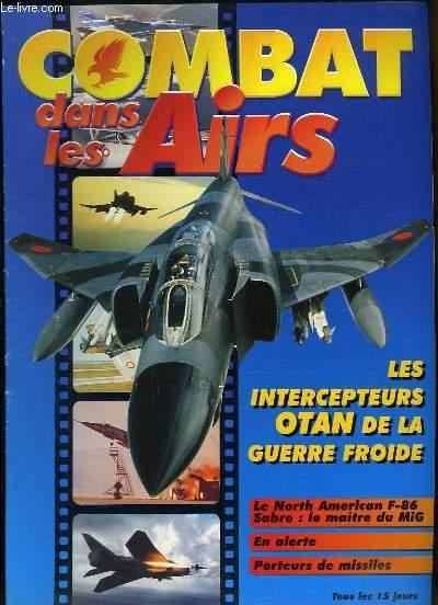 Combat dans les Airs : Les intercepteurs OTAN de la guerre froide - Le North American F-86 Sabre, le maitre du MIG - En alerte - Porteurs de missiles ...