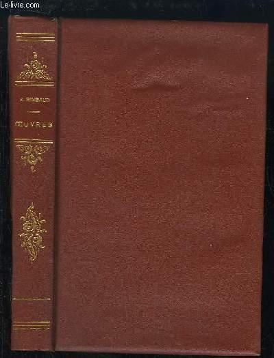 Oeuvres d'Arthur Rimbaud : Poésies, Premières proses, Les déserts de l'amour, Une saison en enfer, Ebauches, Les illuminations.