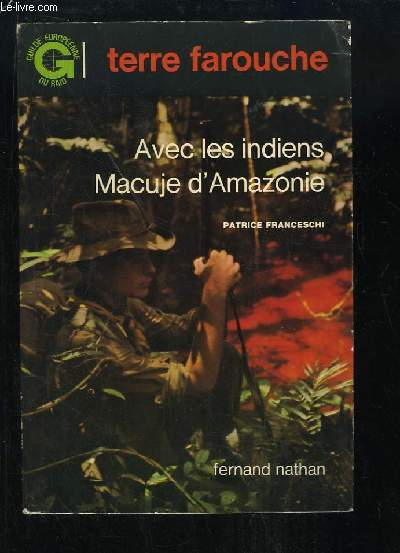 Terre farouche. Avec les indiens Macuje d'Amazonie.
