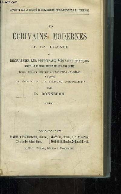 Les Ecrivains modernes de la France. Ou biographies des principaux écrivains français depuis le Premier Empire jusqu'à nos jours.