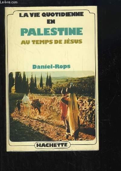 La vie quotidienne en Palestine au temps de Jésus.