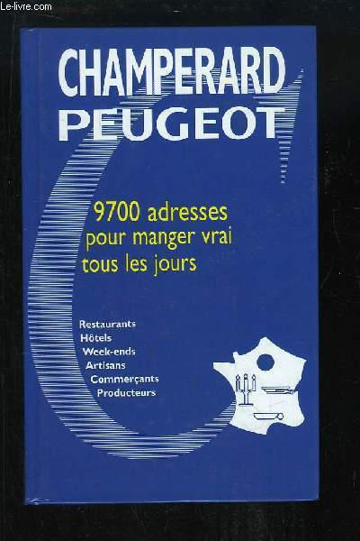 Guide Gastronomique France, Champerard Peugeot 2003. 9700 adresses pour manger vrai tous les jours