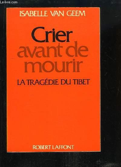 Crier avant de mourir. La Tragédie du Tibet.