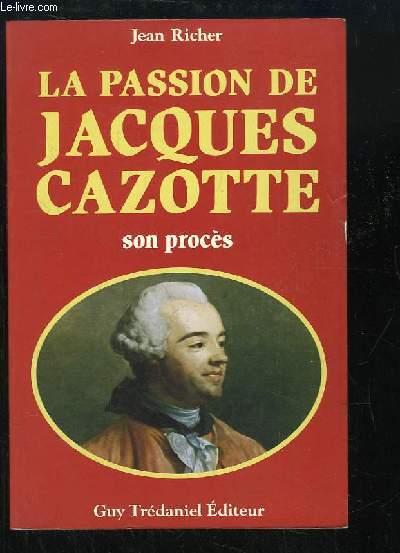 La passion de Jacques Cazotte. Son procès.