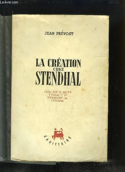 La Création chez Stendhal. Essai sur le métier d'écrire et la psychologie de l'écrivain.