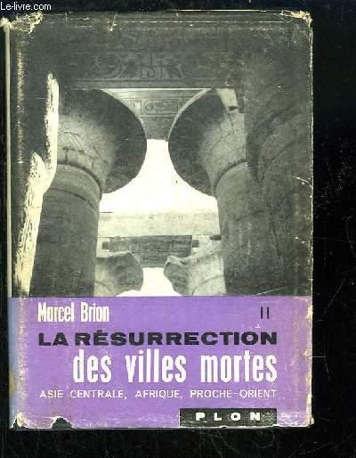 La résurrection des villes mortes. TOME 2 : Asie Centrale, Afrique, Proche-Orient.
