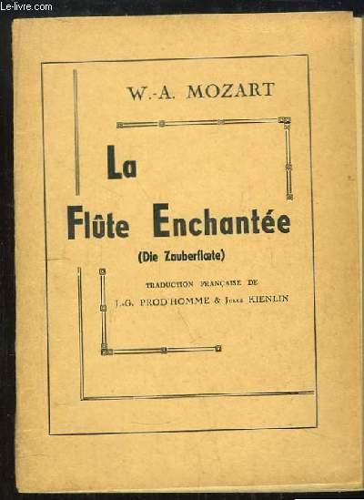 La Flûte Enchantée (Die Zauberfloete). Opéra en 2 parties.