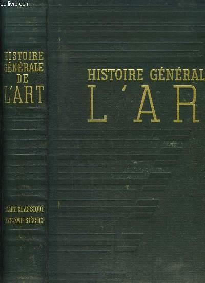 Histoire générale de l'Art. TOME 3 : L'Art Classique, XVIe - XVIIe siècles.