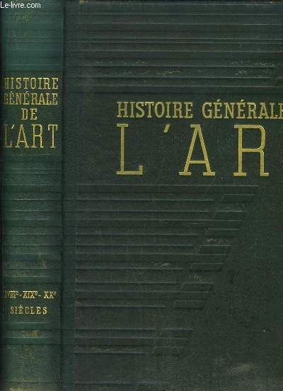 Histoire générale de l'Art. TOME 4 : L'Art Classique, XVIIIe - XIX - XXème siècles.