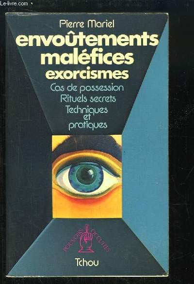 Envoûtements, maléfices, exorcismes. Cas de possession, Rituels secrets, Techniques et pratiques.