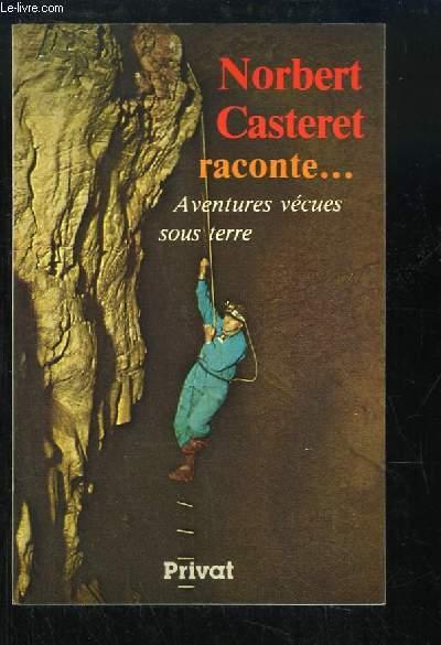 Norbert Casteret raconte ... Aventures vécues sous terre.
