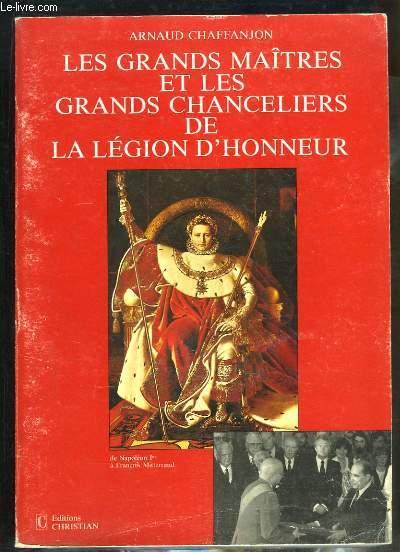 Les grands Maîtres et les grands Chanceliers de la Légion d'Honneur, de Napoléon 1er à François Mitterrand.