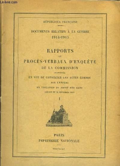 Rapports et Procès-Verbaux d'Enquête de la Commission, instituée en vue de constater les actes commis par l'ennemi en violation du droit des gens (Décret du 23 septembre 1914). Partie 1