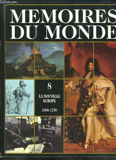 Mémoires du Monde, Volume 8 : La nouvelle Europe 1500 - 1750