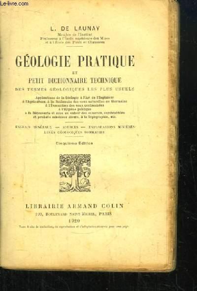 Géologie pratique et Petit Dictionnaire technique es termes géologiques les plus usuels.